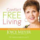 Conflict Free Living How to Build Healthy Relationships for Life, Joyce Meyer