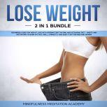 Lose Weight 2 in 1 Bundle: Beginners Guide for Weight Loss with Intermittent Fasting and Ketogenic Diet – Habits and Motivation to burn Fat fast, well, correctly and keep It off for Men and Women, Mindfulness Meditation Academy
