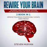 Rewire your Brain 2 Books in 1: Improve Your Brain Power In Only 10 Days + Open Mindset.: The Perfect Guide for Chancing Your Mind and Developing Excellent Habits for Success, Steven McRyan