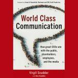 World Class Communication How Great CEOs Win with the Public, Shareholders, Employees, and the Media, Irene B. Rosenfeld