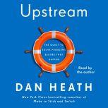Upstream The Quest to Solve Problems Before They Happen, Dan Heath