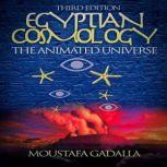 Egyptian Cosmology The Animated Universe, 3rd edition, Moustafa Gadalla