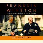 Franklin and Winston An Intimate Portrait of an Epic Friendship, Jon Meacham
