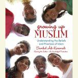 Growing Up Muslim Understanding the Beliefs and Practices of Islam, Sumbul Ali-Karamali