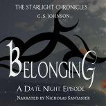 Belonging: A Date Night Episode of the Starlight Chronicles An Epic Fantasy Adventure Series, C. S. Johnson