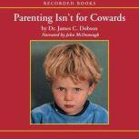 Parenting Isn't for Cowards, James Dobson