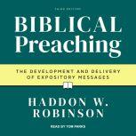 Biblical Preaching The Development and Delivery of Expository Messages: 3rd Edition, Haddon W. Robinson