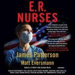 E.R. Nurses True Stories from America's Greatest Unsung Heroes, James Patterson