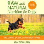 Raw and Natural Nutrition for Dogs, Revised Edition The Definitive Guide to Homemade Meals, Lew Olson