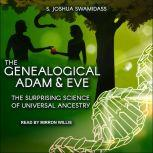 The Genealogical Adam and Eve The Surprising Science of Universal Ancestry, S. Joshua Swamidass