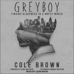 Greyboy Finding Blackness in a White World, Cole Brown