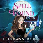 Spell Found Blackmoore Sisters Cozy Mysteries Book 7, Leighann Dobbs