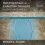 The Essentials of Christian Thought: Audio Lectures 16 Lessons on Seeing Reality through the Biblical Story, Roger E. Olson