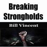 Breaking Strongholds, Bill Vincent