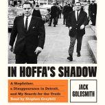 In Hoffa's Shadow A Stepfather, a Disappearance in Detroit, and My Search for the Truth, Jack Goldsmith
