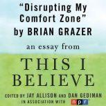 "Disrupting My Comfort Zone A ""This I Believe"" Essay, Brian Grazer"