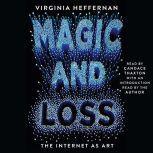 Magic and Loss The Internet as Art, Virginia Heffernan