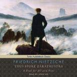 Thus Spoke Zarathustra A Book for All and None, Friedrich Nietzsche