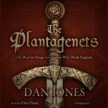 The Plantagenets The Warrior Kings and Queens Who Made England, Dan Jones