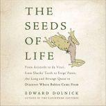 The Seeds of Life From Aristotle to da Vinci, from Sharks' Teeth to Frogs' Pants, the Long and Strange Quest to Discover Where Babies Come From, Edward Dolnick