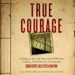 True Courage A Trilogy of True-Life Survival of POWs from Vietnam, World War II, and Cambodia, Made for Success