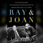 Ray & Joan The Man Who Made the McDonald's Fortune and the Woman Who Gave It All Away, Lisa Napoli