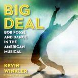 Big Deal Bob Fosse and Dance in the American Musical, Kevin Winkler