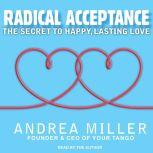 Radical Acceptance The Secret to Happy, Lasting Love, Andrea Miller