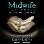 Midwife for Souls Spiritual Care for the Dying: Revised Edition, Kathy Kalina