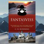 Fantasviss: The Short but not too Brief Tale of an Icelandic Spy in Switzerland, C.H. Roserens