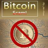 Bitcoin Scam How the Bitcoin Bubble May Burst and What You Need to Know before Investing, Jiles Reeves