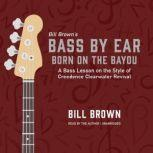 Born on the Bayou A Bass Lesson on the Style of Creedence Clearwater Revival, Bill Brown