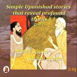 Simple Upanishad stories that reveal profound truths - Story 4 : Worldly science – Spiritual science, Dr.King