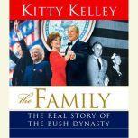 The Family The Real Story of the Bush Dynasty, Kitty Kelley