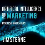 Artificial Intelligence for Marketing Practical Applications, Jim Sterne