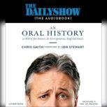 The Daily Show (The AudioBook) An Oral History as Told by Jon Stewart, the Correspondents, Staff and Guests, Chris Smith