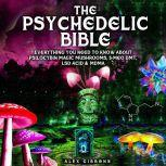 The Psychedelic Bible - Everything You Need To Know About Psilocybin Magic Mushrooms, 5-Meo DMT, LSD/Acid & MDMA, Alex Gibbons