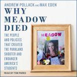 Why Meadow Died The People and Policies That Created The Parkland Shooter and Endanger America's Students, Max Eden