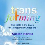 Transforming The Bible and the Lives of Transgender Christians, Austen Hartke