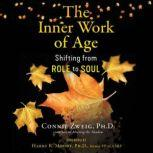 The Inner Work of Age Shifting from Role to Soul, Connie Zweig