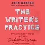 The Writer's Practice Building Confidence in Your Nonfiction Writing, John Warner