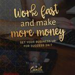Work fast and make more money! Set your business up for success 24/7 , Camilla Kristiansen