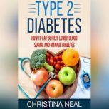 Type 2 Diabetes How to Eat Better, Lower Blood Sugar, and Manage Diabetes, Christina Neal