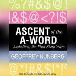 Ascent of the A-Word: Assholism, the First Sixty Years, Geoffrey Nunberg