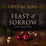 Feast of Sorrow A Novel of Ancient Rome, Crystal King