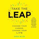 Take the Leap Change Your Career, Change Your Life, Sara Bliss