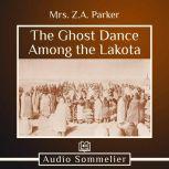 The Ghost Dance Among the Lakota, Mrs. Z.A. Parker