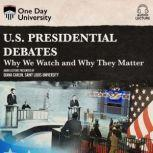 U.S. Presidential Debates Why We Watch and Why They Matter, Diana Carlin