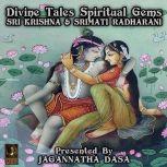 Divine Tales Spiritual Gems - Sri Krishna & Srimati Radharani, Jagannatha Dasa and company