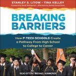 Breaking Barriers How P-Tech Schools Create a Pathway From High School to College to Career, Tina Kelley